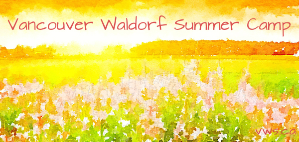 Vancouver Waldorf School | Summer Camp | Waldorf Education
